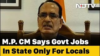 Madhya Pradesh Government Jobs For Locals Only, Law Soon: Shivraj Chouhan