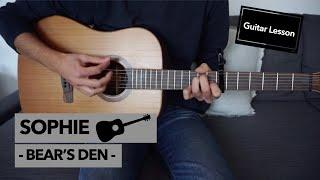 Sophie - Bear's Den // Guitar Lesson (CORRECT WAY)