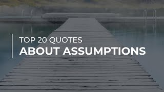 TOP 20 Quotes about Assumptions | Amazing Quotes | Inspirational Quotes