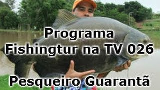Programa Fishingtur na TV 026 - Pesqueiro Guarantã