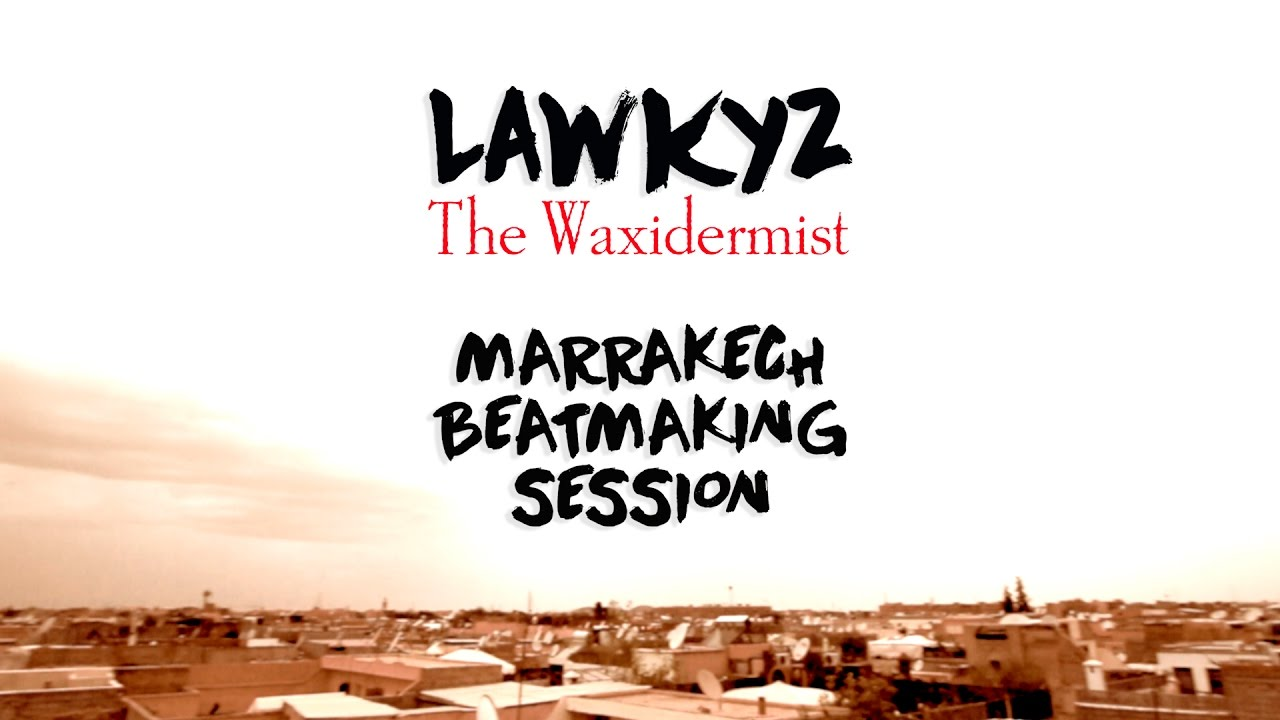 The Waxidermist - Marrakech Beatmaking Session