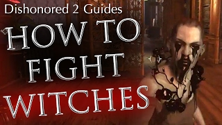 Dishonored 2 Combat Guide: How to Fight Witches (Lethal & Non-Lethal Techniques)