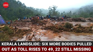Kerala landslide: Six more bodies pulled out as toll rises to 49, 22 still missing