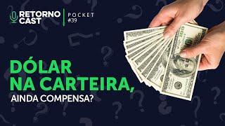 Dólar na carteira, ainda compensa? | Retornocast Pocket #39