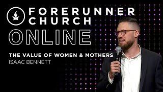 The Value of Women & Mothers | Isaac Bennett | Forerunner Church