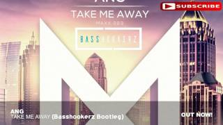 ANG - Take Me Away (Basshookerz Bootleg) [Melbourne Bounce] (Supported by ANG)
