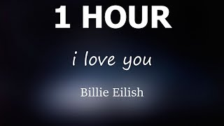 Billie Eilish   I Love You | 1 Hour