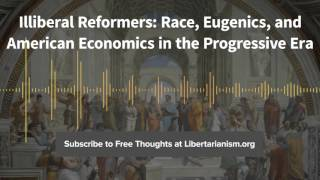 Episode 125: Illiberal Reformers (with Thomas C. Leonard)