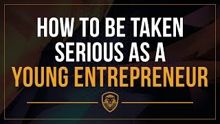How to be Taken Seriously as a Young Entrepreneur