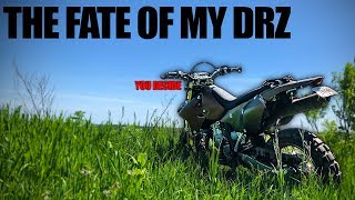You Decide the Fate of my DRZ