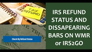 IRS Refund Status Timing & Disappearing WMR/IRS2GO Bars + Why Your REFUND Maybe Lower Than Expected