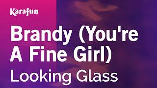 Karaoke Brandy (You're A Fine Girl)   Looking Glass *