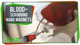 SciShow - Blood Scrubbing Nano Magnets