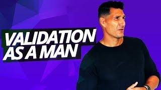 Need Validation As A Man