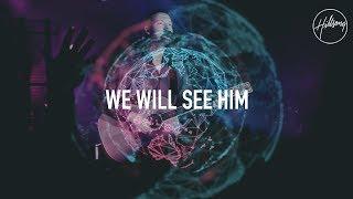 We Will See Him - Hillsong Worship