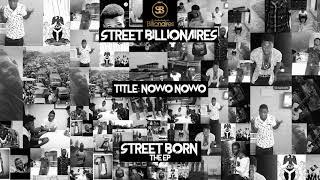 Street Billionaires   Nowo Nowo (Official Audio) | {Street Born E.P}