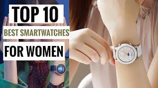 Top 10 Best Smartwatches For Women 2021