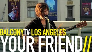 YOUR FRIEND - TAME ONE (BalconyTV)