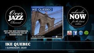 Ike Quebec - I Surrender, Dear (1945)