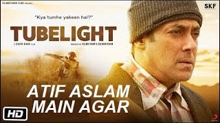 MAIN AGAR (Full Song) - TUBELIGHT | ATIF ASLAM  [SUBSCRIBE]
