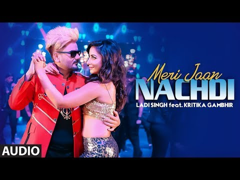 Ladi Singh: Meri Jaan Nachdi | Official Audio Song | Desi Routz | Latest Punjabi Songs 2019