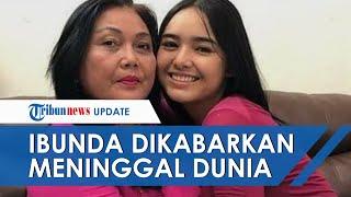 Ibunda Amanda Manopo, Henny Manopo Dikabarkan Meninggal Dunia Hari Ini