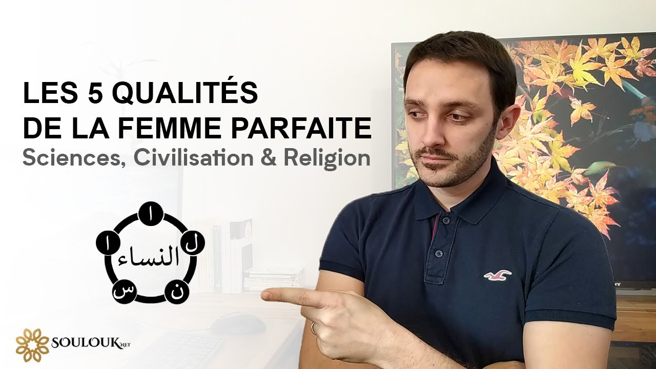 Les 5 qualités de la femme parfaite - Sciences, Civilisation & Religion