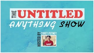 The Untitled Anything Show (01/22/18)