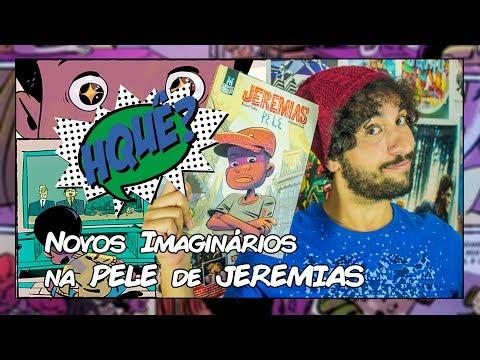 Novos IMAGINÁRIOS na PELE de JEREMIAS (HQuê?)