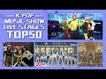 TOP 50 MOST VIEWED K POP MUSIC SHOW LIVE STAGES