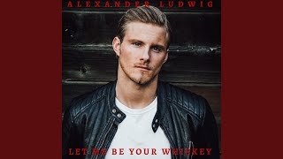 Let Me Be Your Whiskey