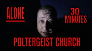 (30 Minute ALONE Challenge) ABANDONED POLTERGEIST CHURCH. ROBS TURN (SHADOW MAN CAPTURED ON CAMERA)