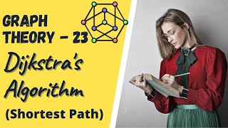 Graph Theory -23 Dijkstra's Algorithm (Shortest Path)