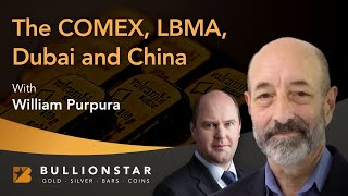 BullionStar Perspectives - The COMEX, LBMA, Dubai, and China - William Purpura