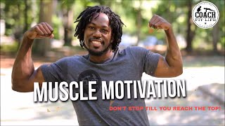 Muscle Motivation: Never Give Up! Don't Stop Till You Reach The Top