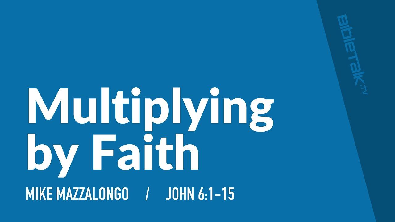 Multiplying by Faith
