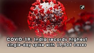 COVID-19: India records highest single-day spike with 19,906 cases