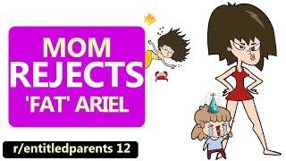 r/EntitledParents   Mom REJECTS 'Fat' Ariel