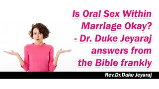 Is Oral Sex Within Marriage Okay? - Dr. Duke Jeyaraj answers from the Bible frankly