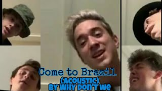 Come To Brazil  Why Don't We (Acoustic Version) By Why Don't We