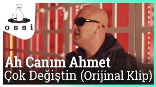 Ah Canım Ahmet / Çok Değiştin (Orijinal Klip)