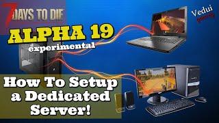 7 Days to Die Alpha 19 | How To Setup a Dedicated Server! @Vedui42