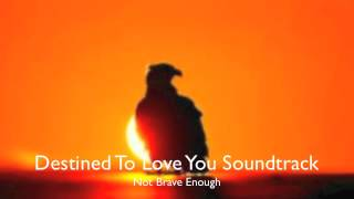 Destined To Love You Soundtrack- Not Brave Enough