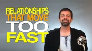 Relationships That Move Too Fast