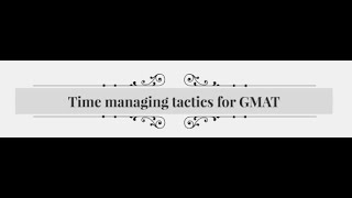 Time management tips for GMAT (GMAT preparation, GMAT tutorial)