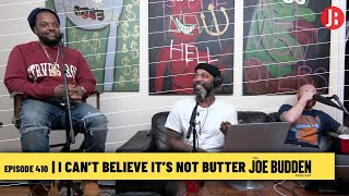 The Joe Budden Podcast - I Can't Believe It's Not Butter