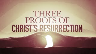 Three Proofs of Christ\'s Ressurection