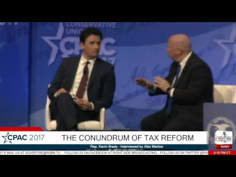 The Conondrum of Tax Reform PT. 2: Rep. Kevin Brady interviewed by Alex Marlow- CPAC 2017