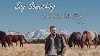Justin Timberlake Ft. Chris Stapleton   Say Something Magyar Felirattal