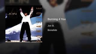 burning  4 u Jon  b. more reason to love him .......